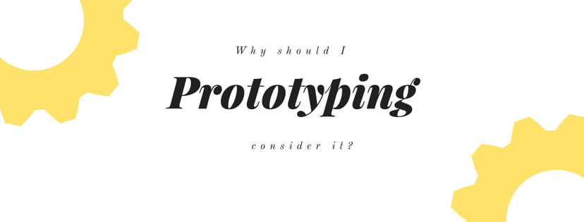 Prototyping – Why should I Consider It?